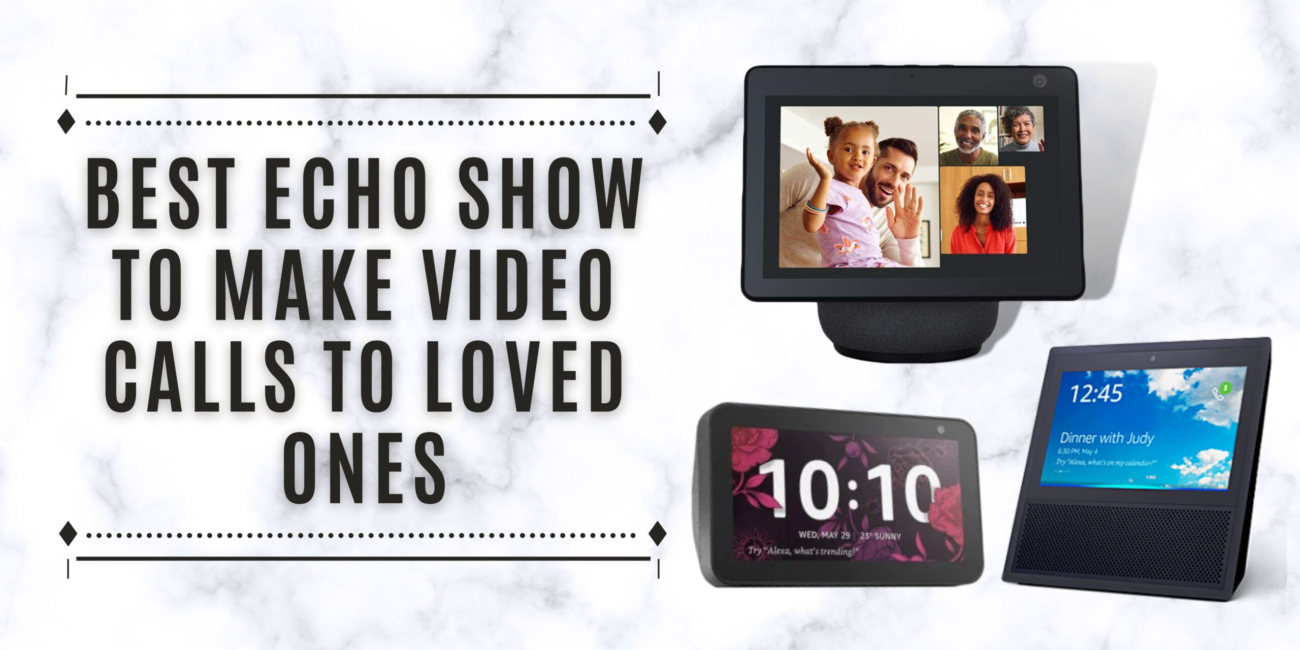 4 Best Echo Show to Make Video calls to loved ones