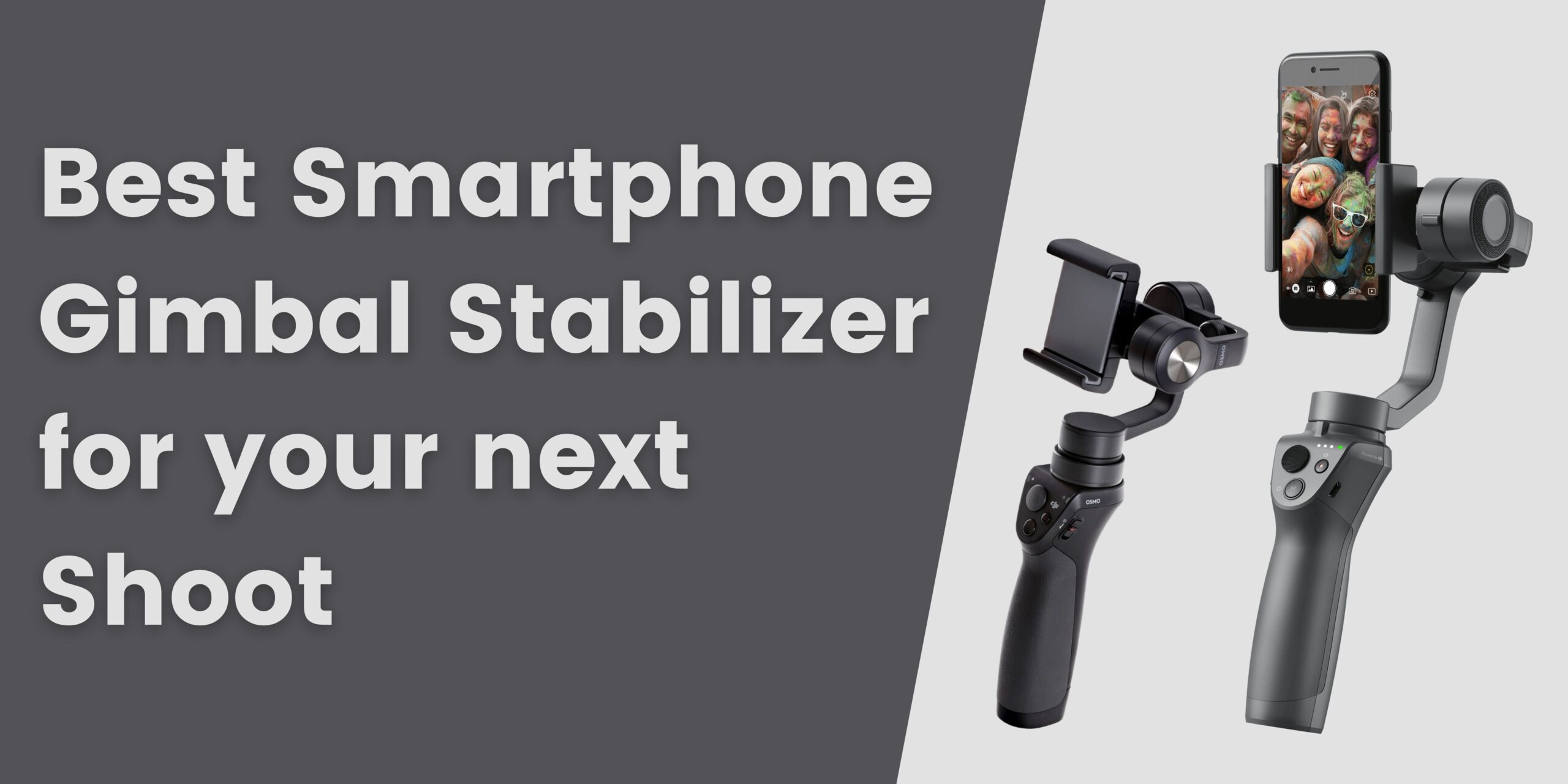 3 Best Smartphone Gimbal Stabilizer for your next Shoot