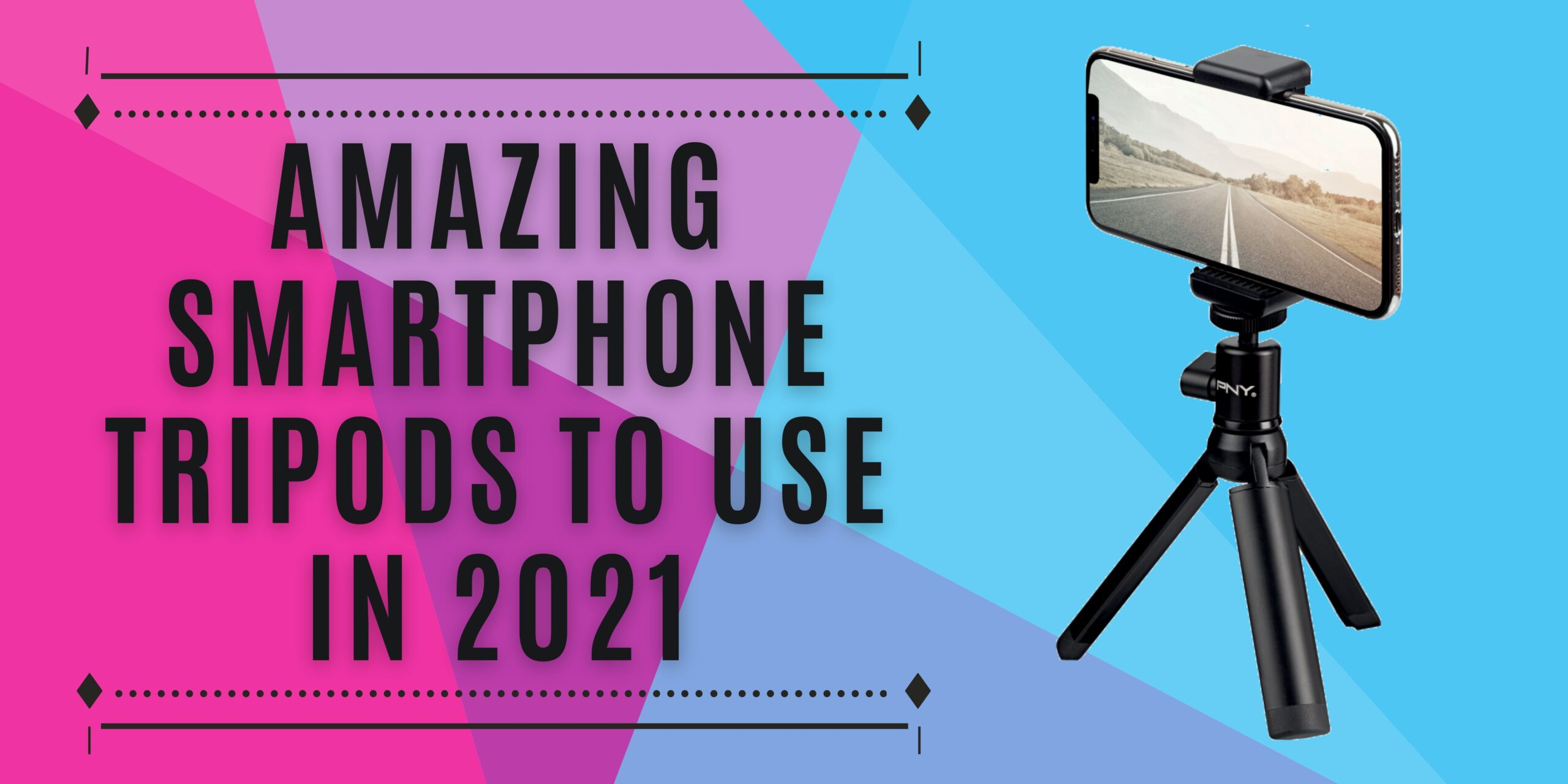 3 Amazing Smartphone Tripods to use in 2021