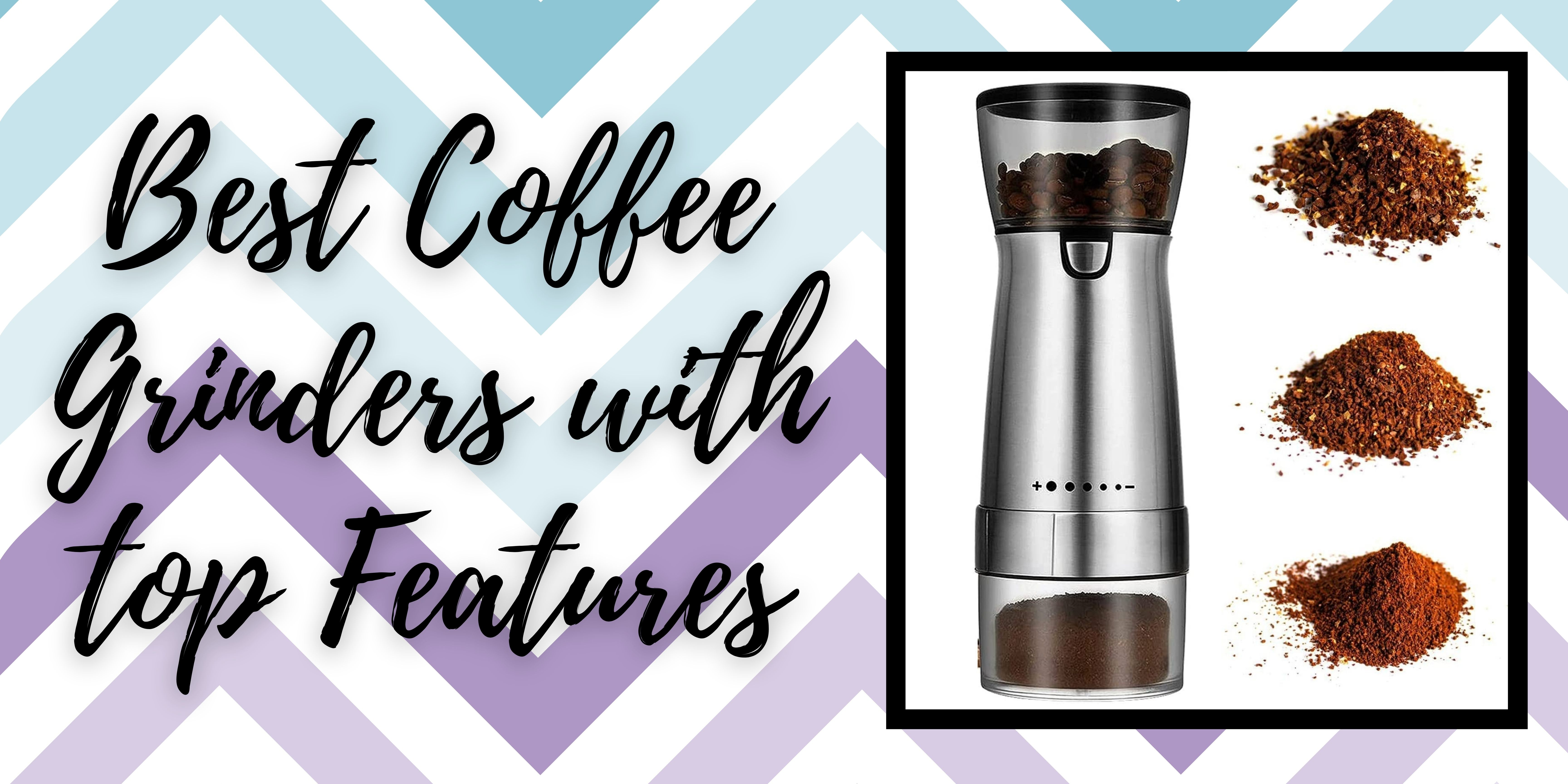 Best Coffee Grinders with top Features