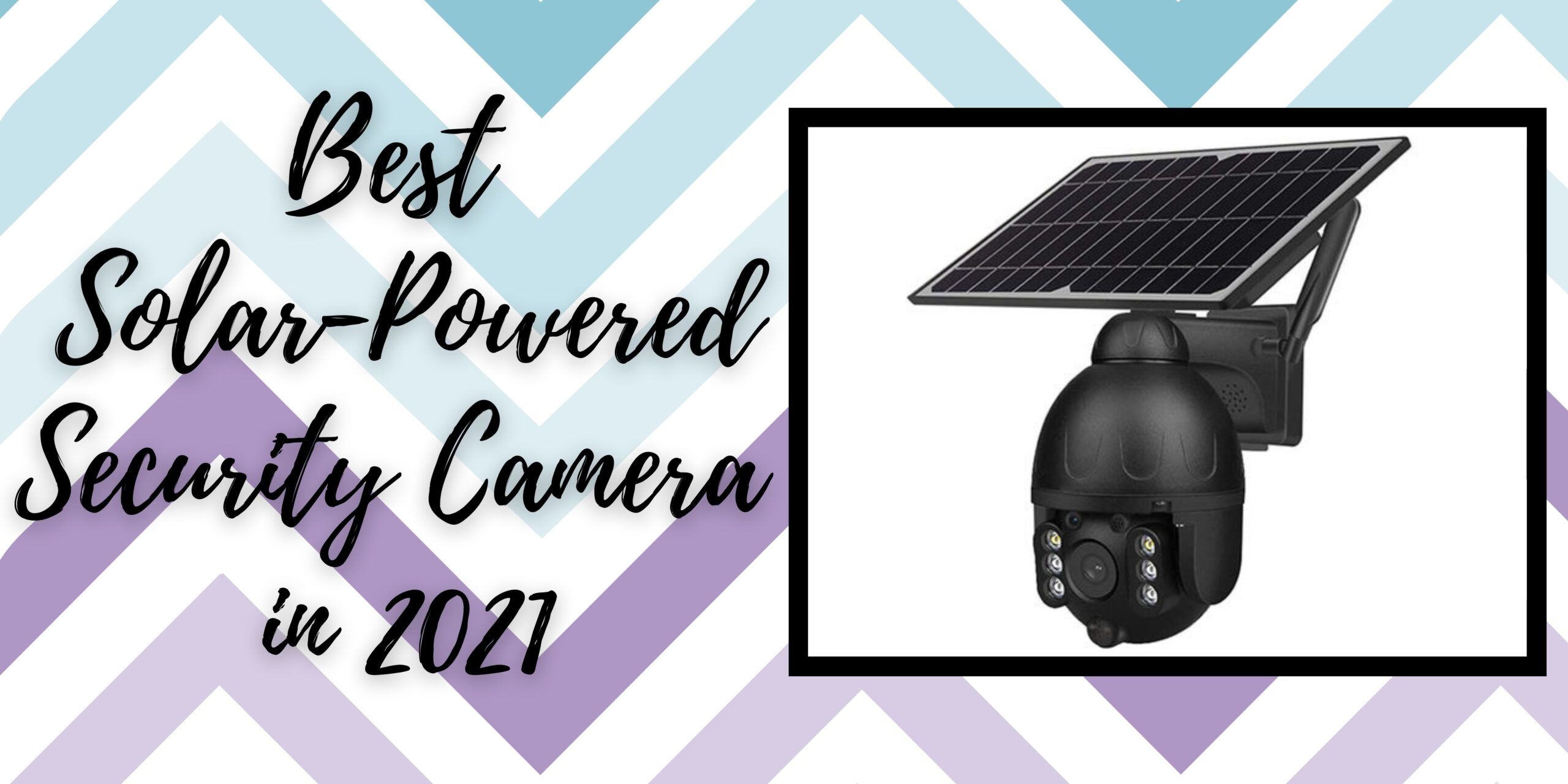 Best Solar-Powered Security Camera in 2021