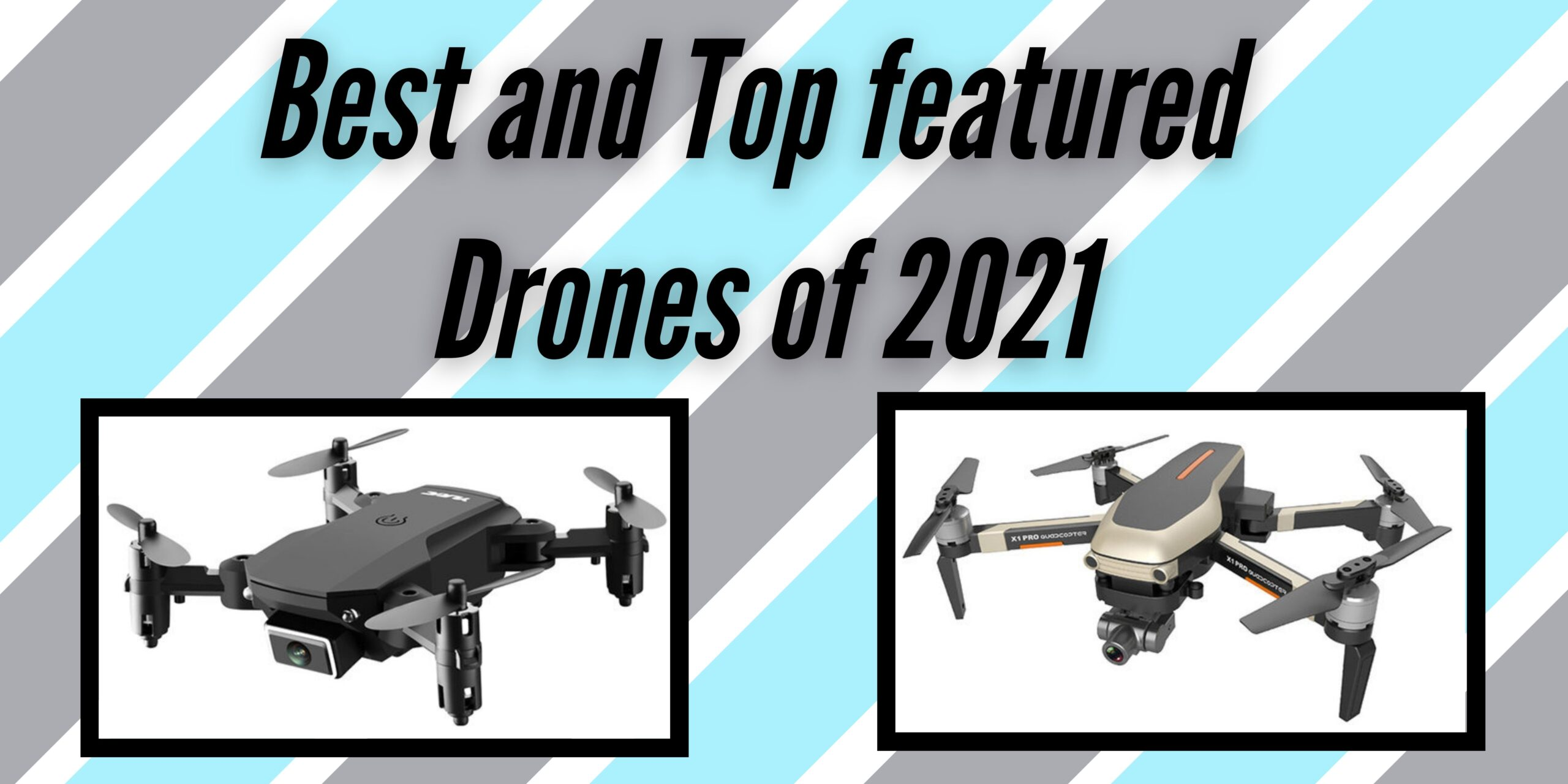 6 Best and Top featured Drones of 2021