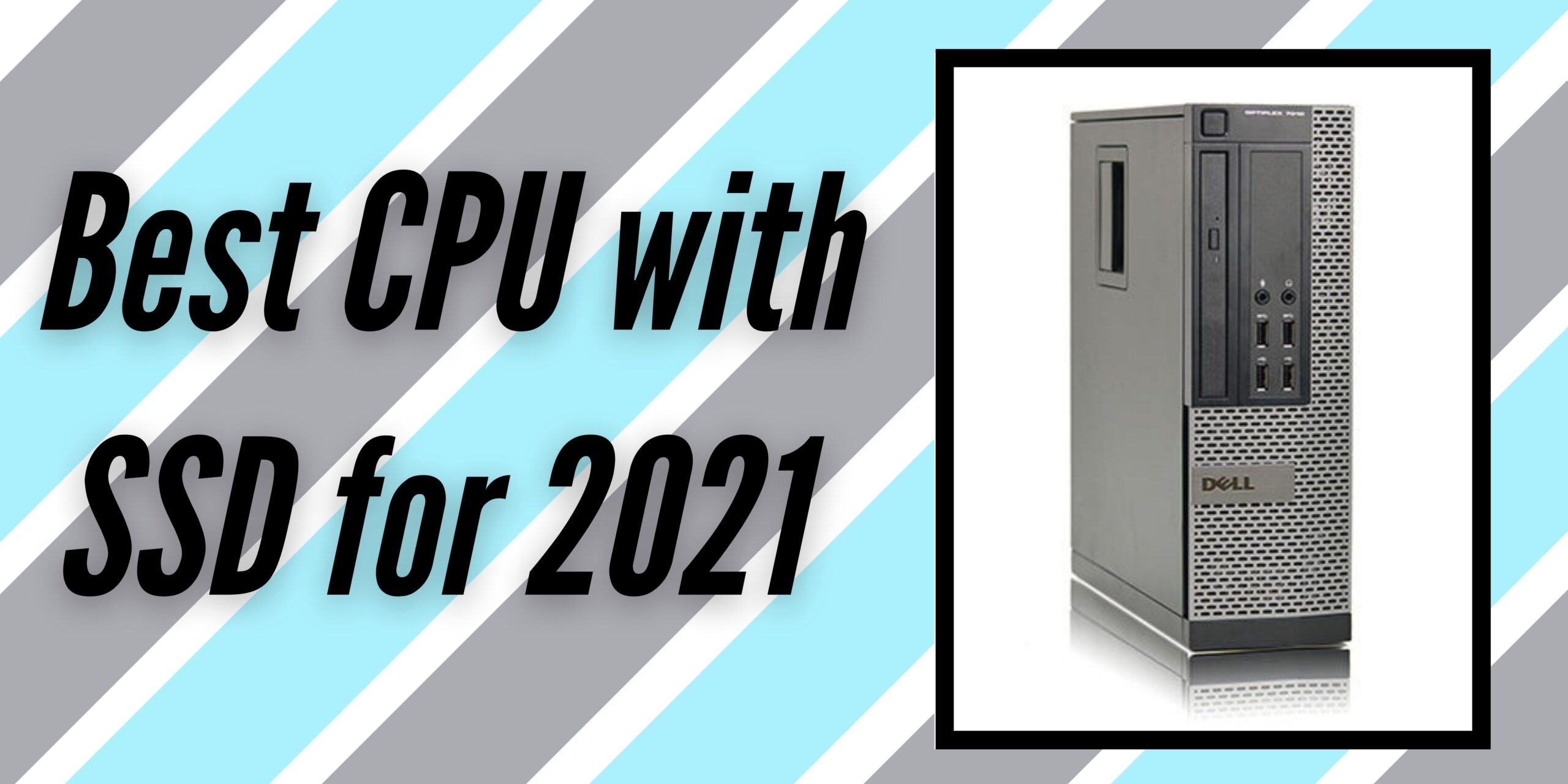 Best CPU with SSD for 2021