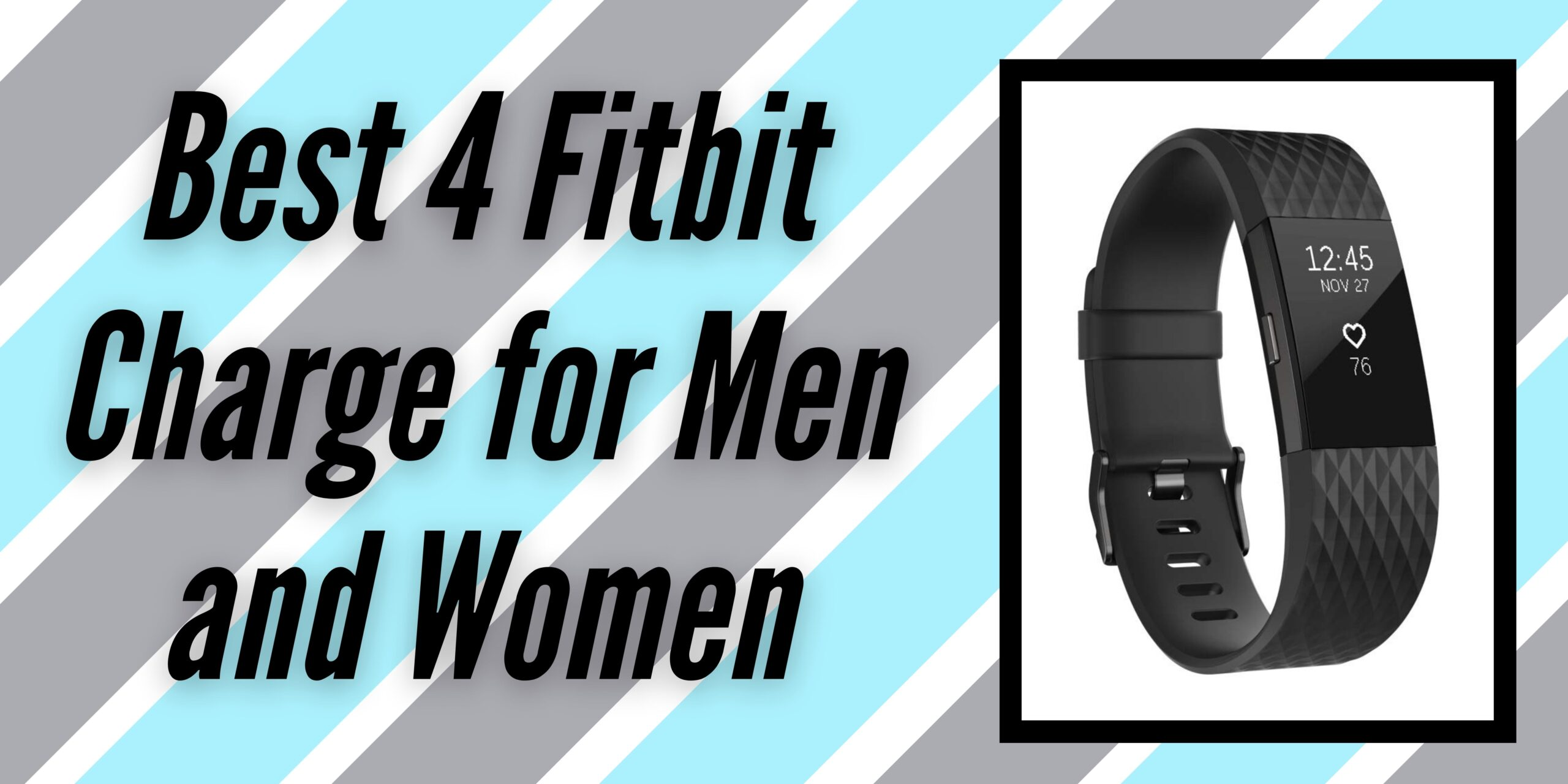 Best 4 Fitbit Charge for Men and Women