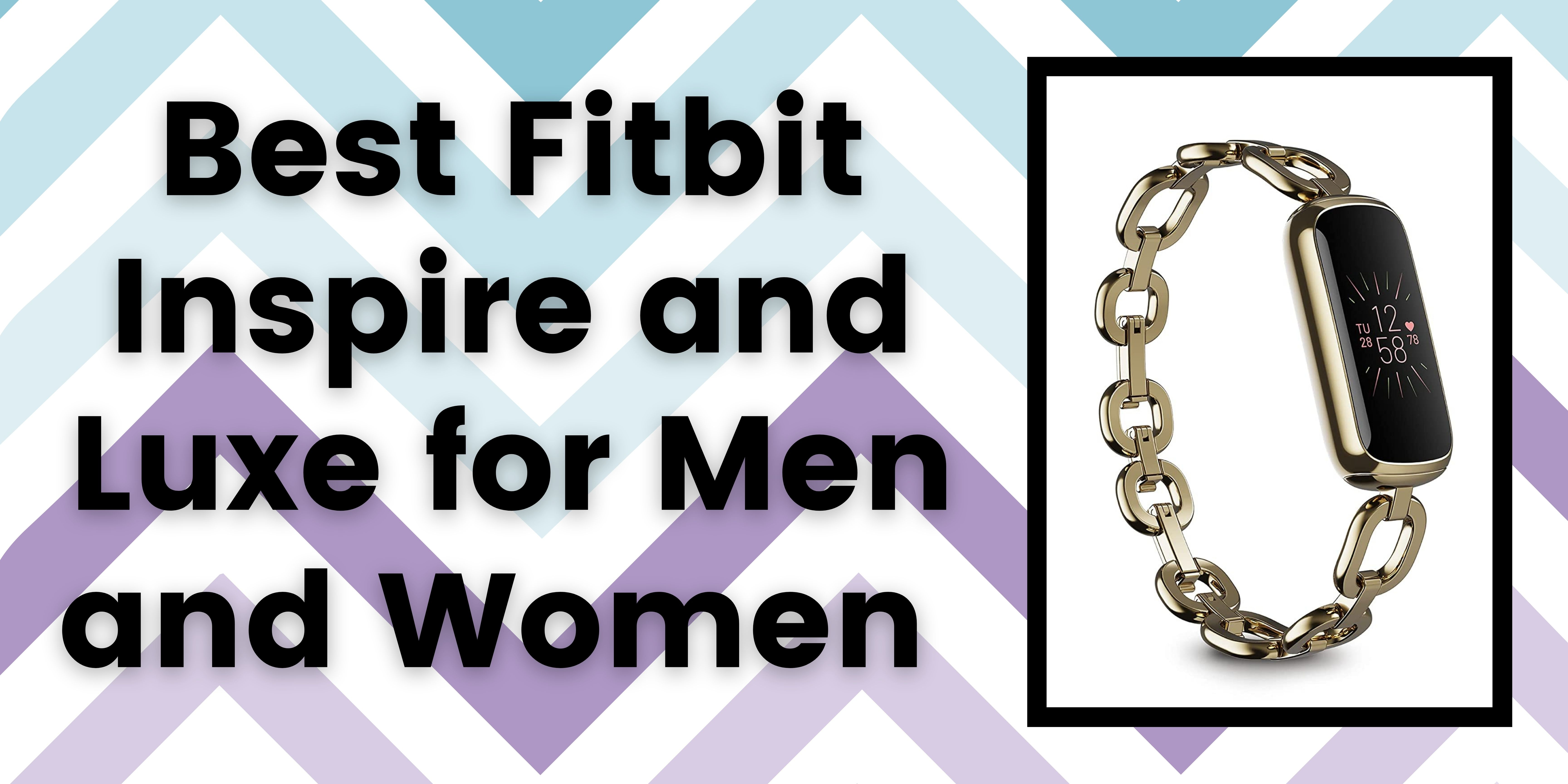 Best Fitbit Inspire and Luxe for Men and Women in 2021