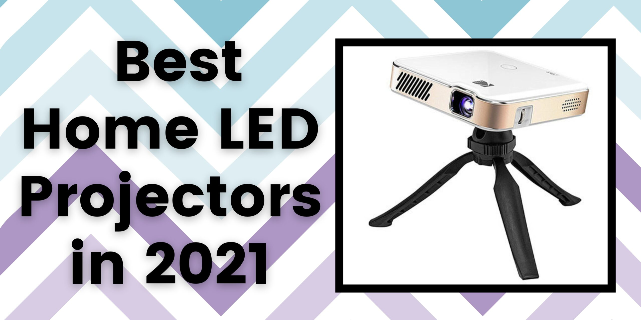 Best Home LED Projectors in 2021