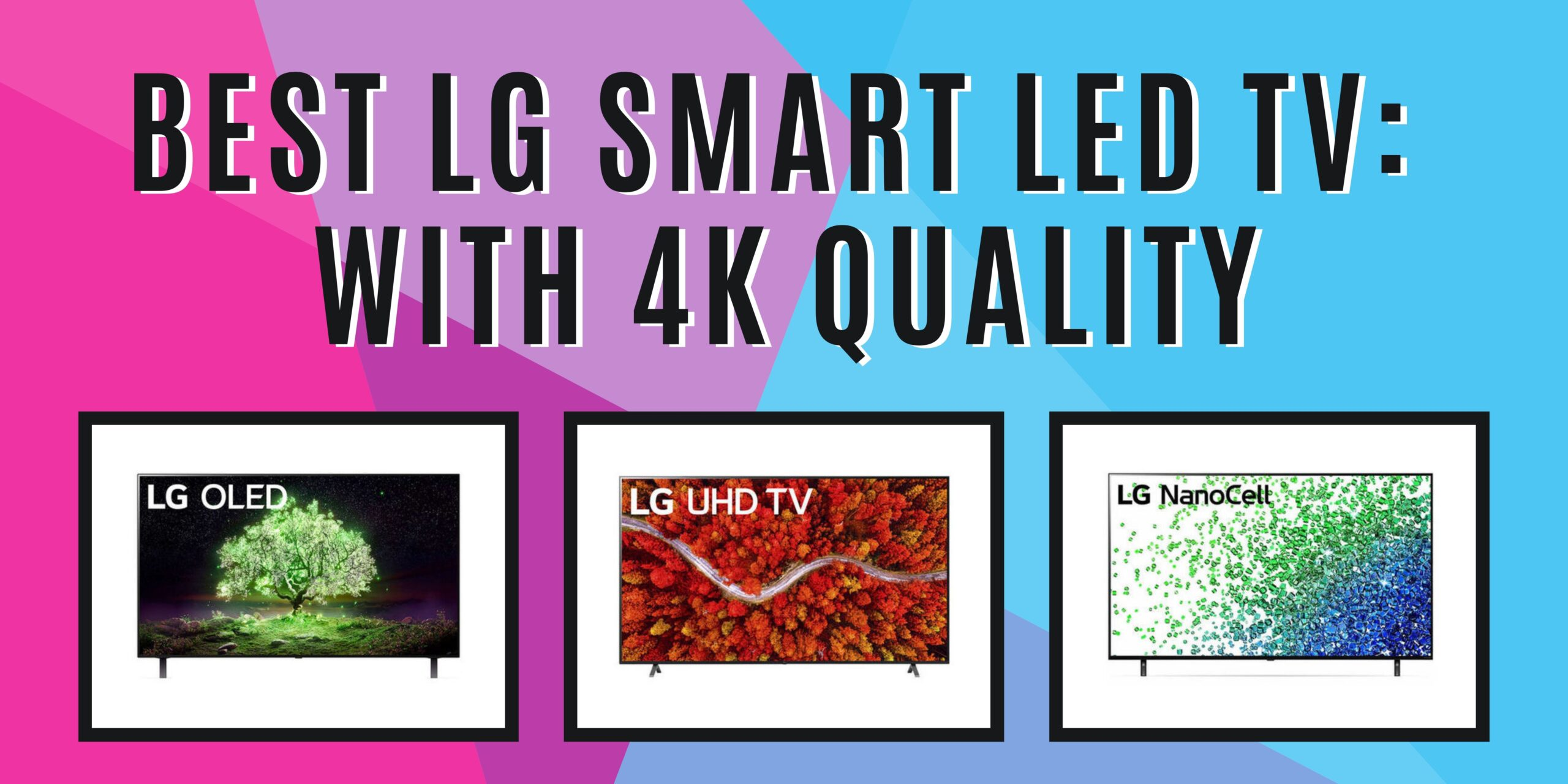 Best LG Smart LED TV: With 4K Quality