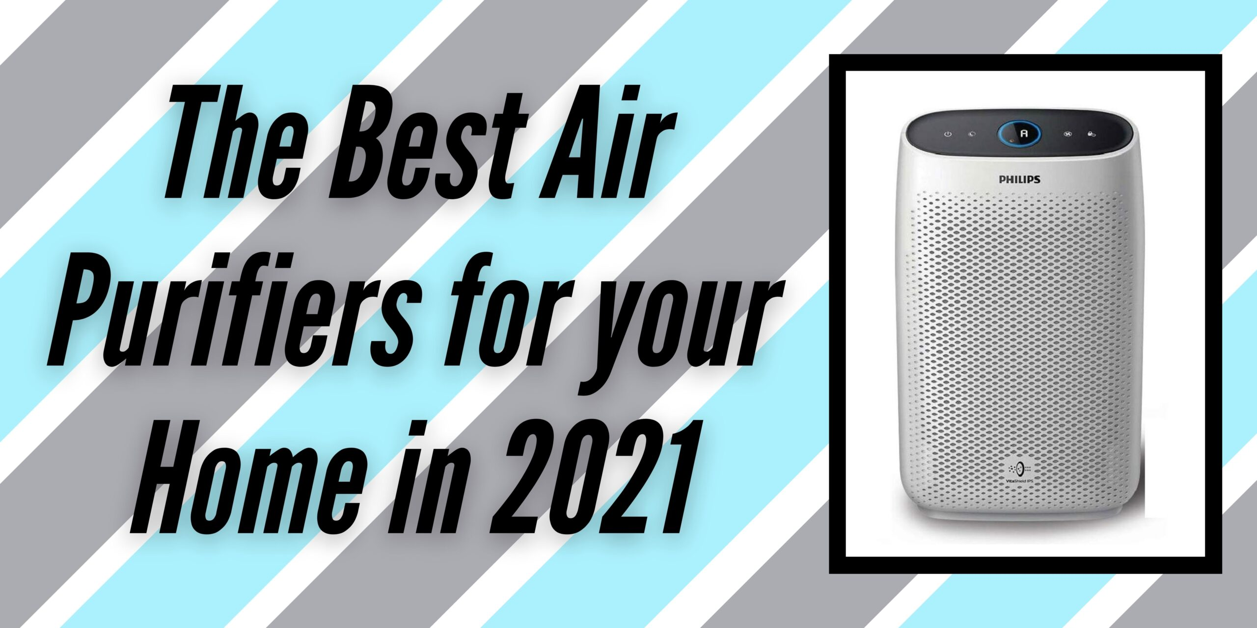 The Best 5 Air Purifiers for your Home in 2021